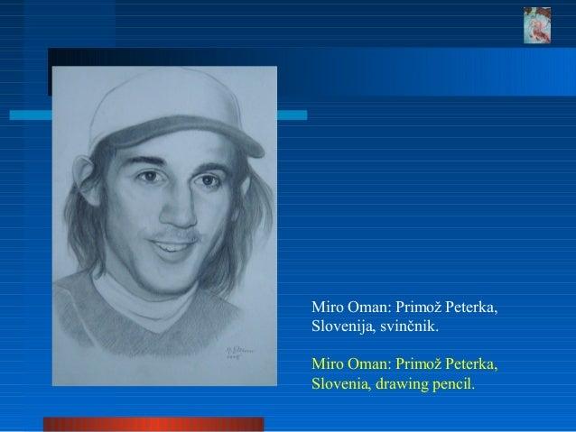 Miro Oman: Primož Peterka, Slovenija, svinčnik. Miro Oman: Primož Peterka, Slovenia, drawing pencil.