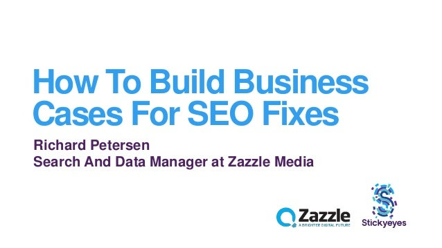 Richard Petersen Search And Data Manager at Zazzle Media How To Build Business Cases For SEO Fixes