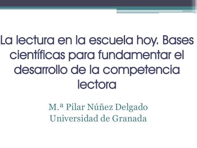 La lectura en la escuela hoy. Bases científicas para fundamentar el desarrollo de la competencia lectora M.ª Pilar Núñez D...