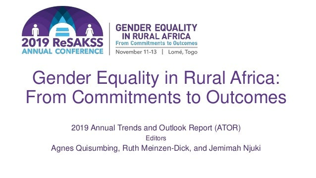Gender Equality in Rural Africa: From Commitments to Outcomes 2019 Annual Trends and Outlook Report (ATOR) Editors Agnes Q...