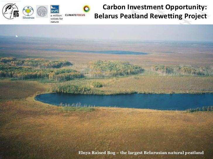 Carbon Investment Opportunity:       Belarus Peatland Rewetting ProjectElnya Raised Bog – the largest Belarusian natural p...