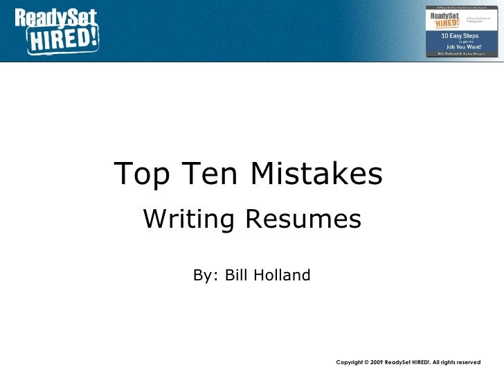 Top 10 Mistakes   Writing Resumes By: Bill Holland www.mandrake.ca /bill ca.linkedin.com/in/talentproof www.twitter.com/ta...
