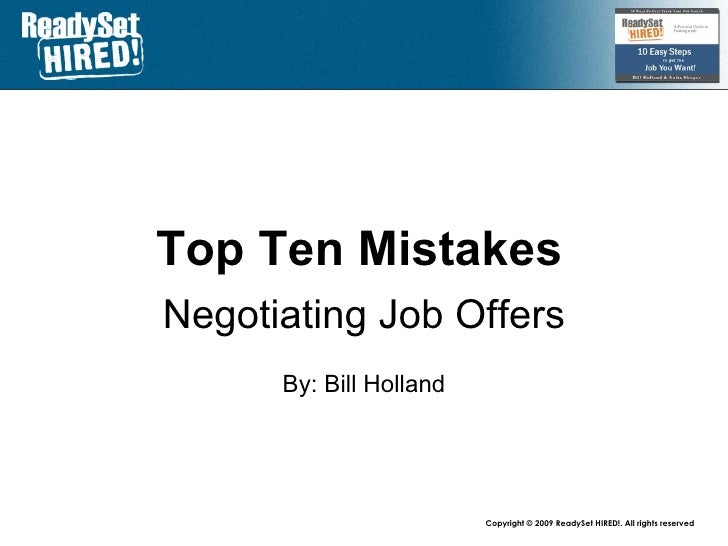 Top 10 Mistakes   Negotiating Job Offers By: Bill Holland www.mandrake.ca /bill ca.linkedin.com/in/talentproof www.twitter...