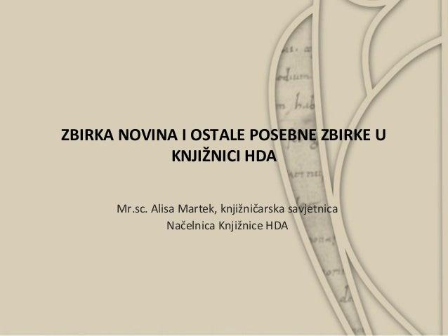 ZBIRKA NOVINA I OSTALE POSEBNE ZBIRKE UKNJIŽNICI HDAMr.sc. Alisa Martek, knjižničarska savjetnicaNačelnica Knjižnice HDA