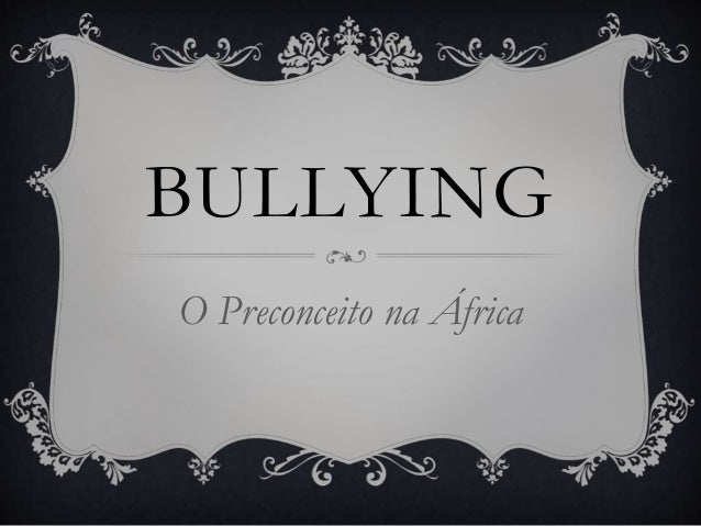 BULLYING  O Preconceito na África