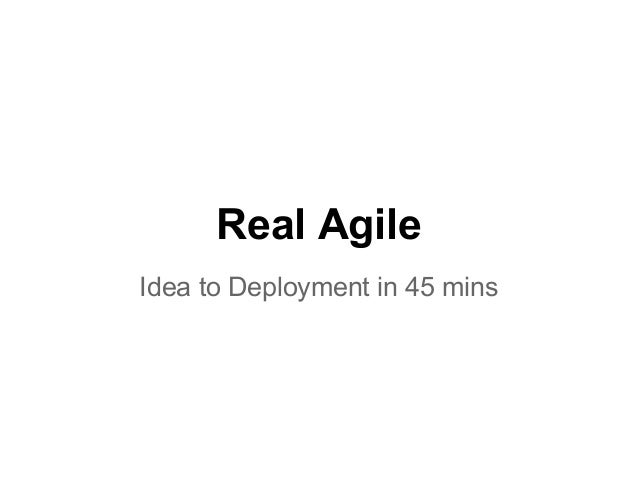 Real Agile Idea to Deployment in 45 mins