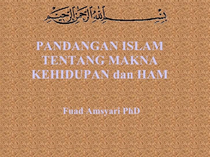 PANDANGAN ISLAM TENTANG MAKNA KEHIDUPAN dan HAM Fuad Amsyari PhD