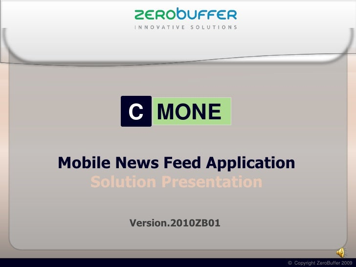 C MONE  Mobile News Feed Application    Solution Presentation          Version.2010ZB01                              © Cop...