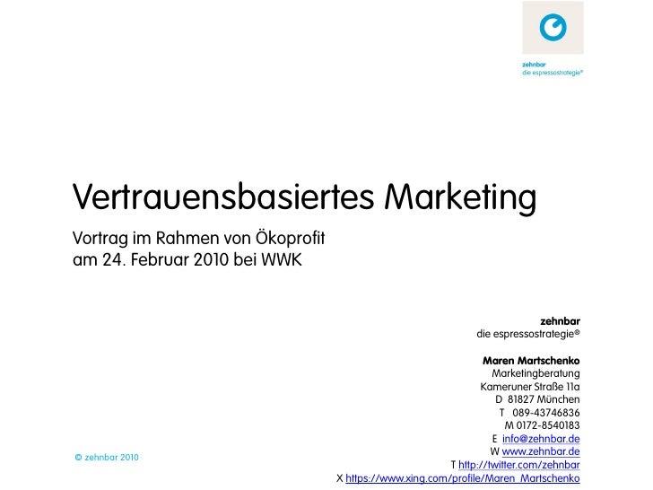 Vertrauensbasiertes Marketing Vortrag im Rahmen von Ökoprofit am 24. Februar 2010 bei WWK                                 ...