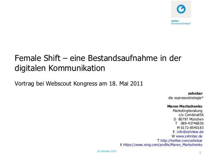Female Shift – eine Bestandsaufnahme in der digitalen Kommunikation Vortrag bei Webscout Kongress am 18. Mai 2011 © zehnba...