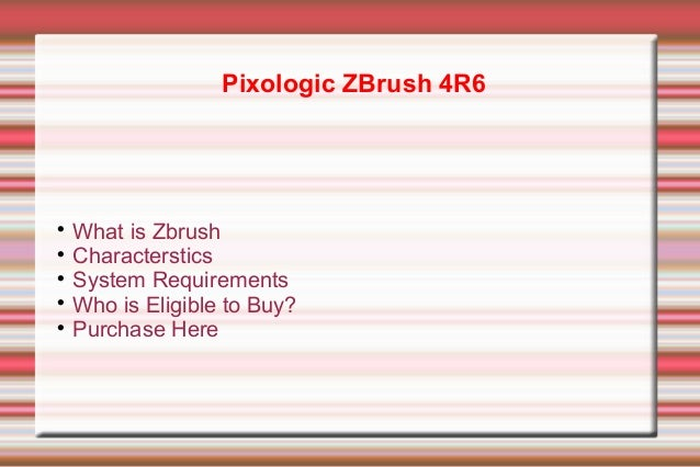 Pixologic ZBrush 4R6  What is Zbrush  Characterstics  System Requirements  Who is Eligible to Buy?  Purchase Here 