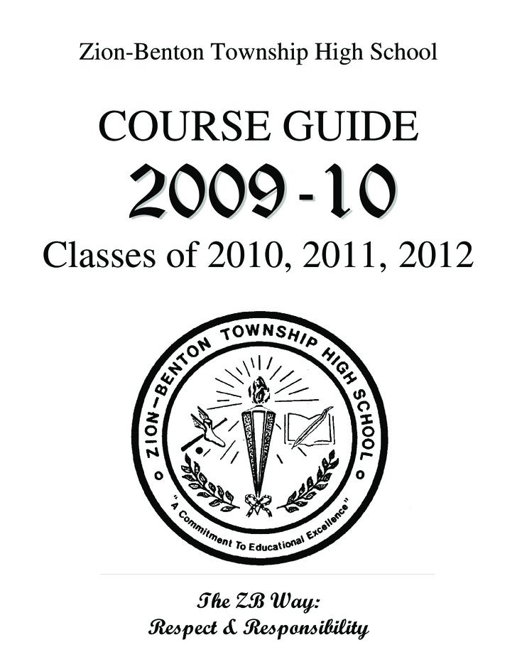 Zion-Benton Township High School      COURSE GUIDE  Classes of 2010, 2011, 2012                 The ZB Way:         Respec...