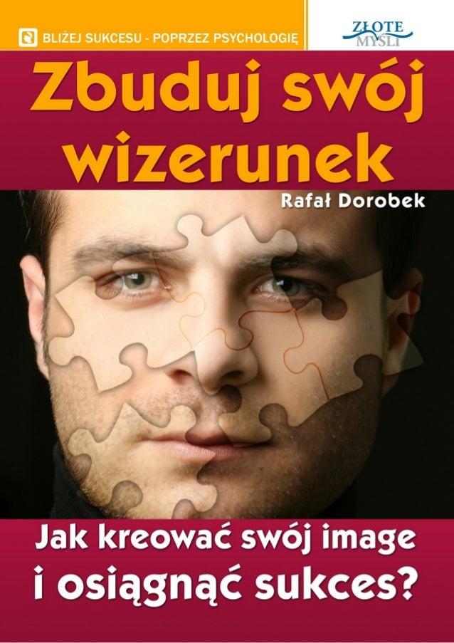 """Ten ebook zawiera darmowy fragment publikacji """"Zbuduj swój wizerunek"""" Darmowa publikacja dostarczona przez ebooki24.org Co..."""