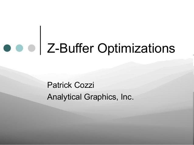 Z-Buffer Optimizations Patrick Cozzi Analytical Graphics, Inc.