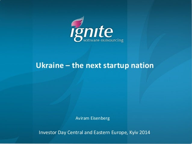 Ukraine – the next startup nation  Aviram Eisenberg  Investor Day Central and Eastern Europe, Kyiv 2014