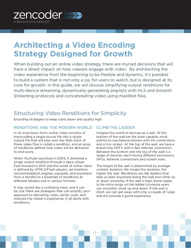 - 1 - Architecting a Video Encoding Strategy Designed for Growth When building out an online video strategy, there are myr...