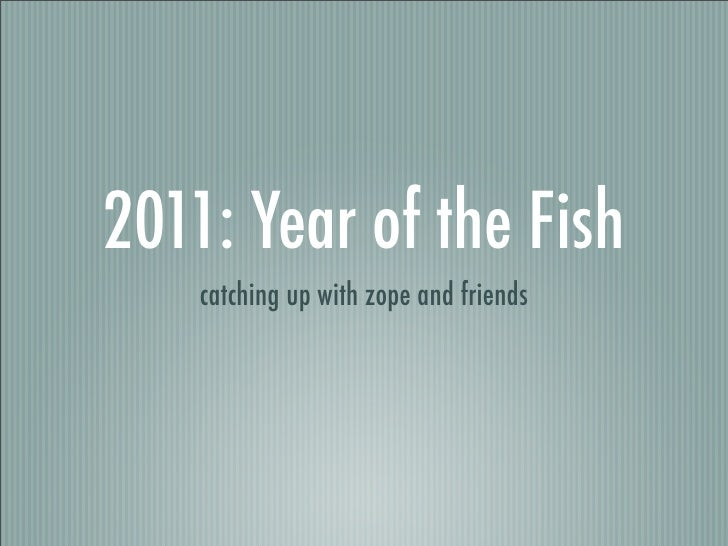 2011: Year of the Fish    catching up with zope and friends