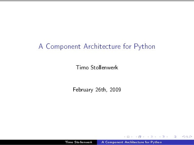 A Component Architecture for Python             Timo Stollenwerk           February 26th, 2009       Timo Stollenwerk   A ...