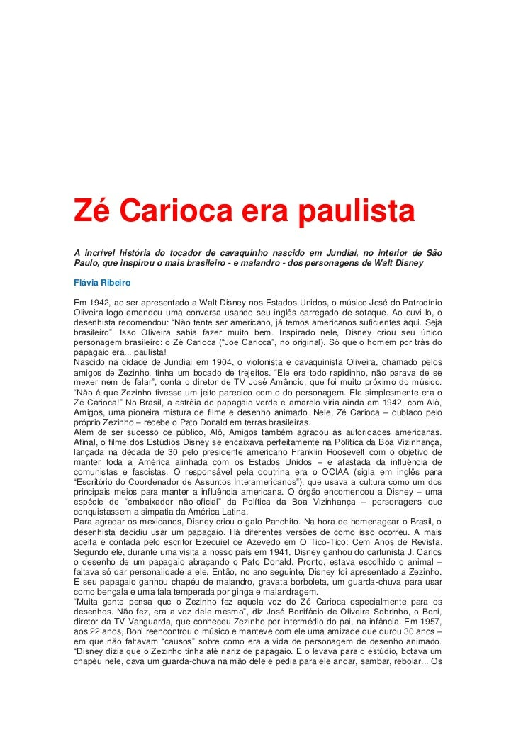 Zé Carioca era paulistaA incrível história do tocador de cavaquinho nascido em Jundiaí, no interior de SãoPaulo, que inspi...