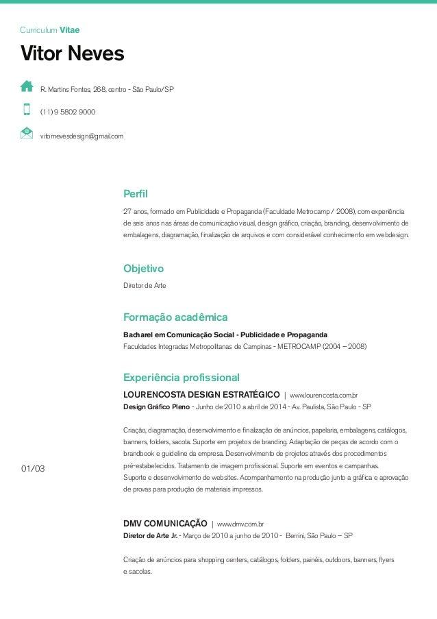 Curriculum Vitae Vitor Neves vitornevesdesign@gmail.com (11) 9 5802 9000 Perfil R. Martins Fontes, 268, centro - São Paulo...