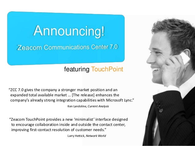 """featuring TouchPoint """"ZCC 7.0 gives the company a stronger market position and an expanded total available market … [The r..."""