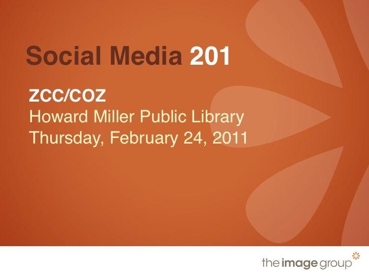 Social Media 201ZCC/COZHoward Miller Public LibraryThursday, February 24, 2011