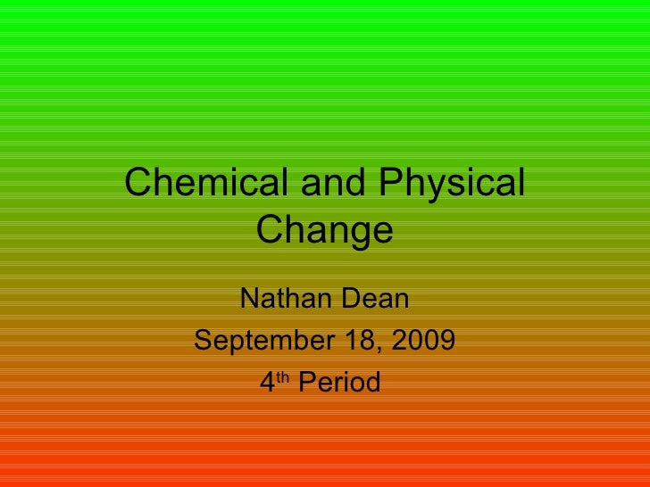 Chemical and Physical Change Nathan Dean September 18, 2009 4 th  Period