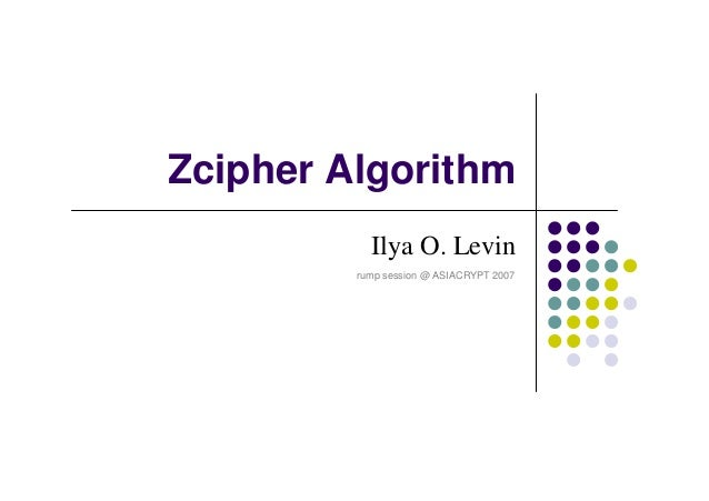 Zcipher Algorithm Ilya O. Levin rump session @ ASIACRYPT 2007