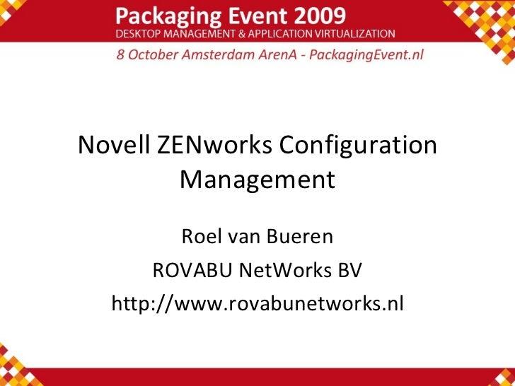 Novell ZENworks Configuration Management Roel van Bueren ROVABU NetWorks BV http://www.rovabunetworks.nl