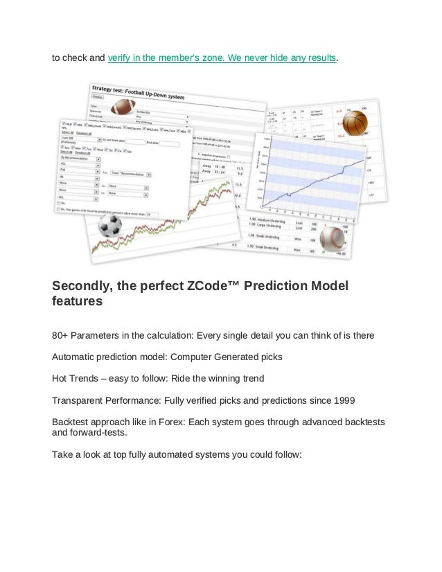 to check and verify in the member's zone. We never hide any results. Secondly, the perfect ZCode™ Prediction Model feature...