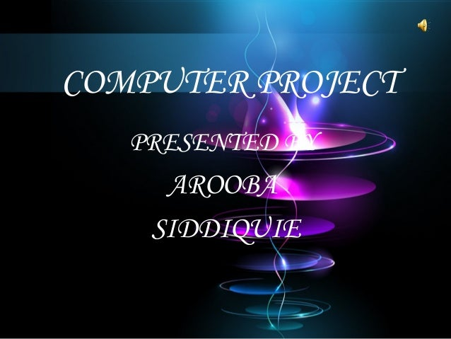 COMPUTER PROJECT PRESENTED BY AROOBA SIDDIQUIE