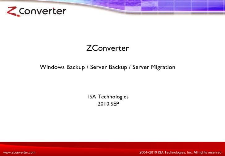 ZConverter Windows Backup / Server Backup / Server Migration ISA Technologies 2010.SEP