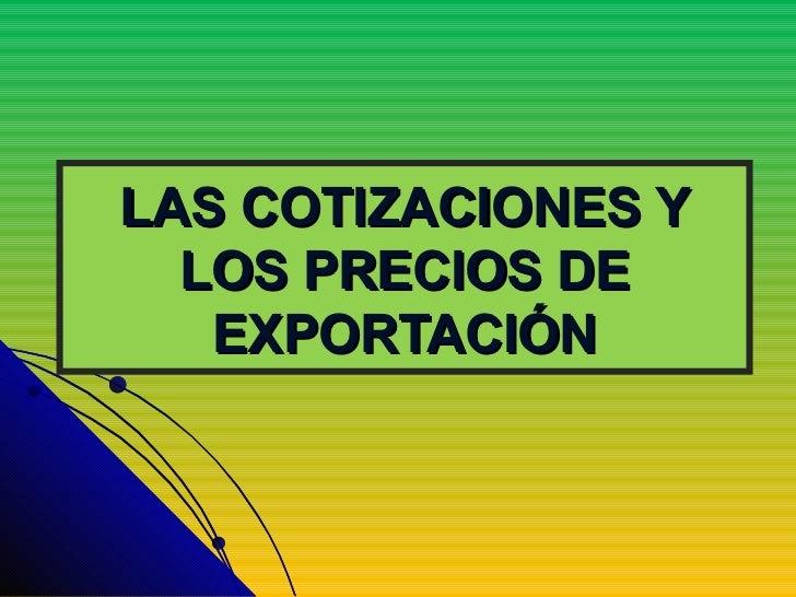 LAS COTIZACIONES Y LOS PRECIOS DE EXPORTACIÓN