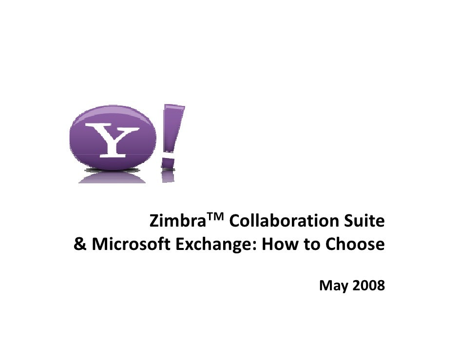 ZimbraTM Collaboration Suite  & Microsoft Exchange: How to Choose & Microsoft Exchange: How to Choose                     ...