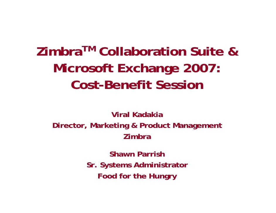 ZimbraTM Collaboration Suite &   Microsoft Exchange 2007:     Cost-Benefit Session                   Viral Kadakia   Direc...