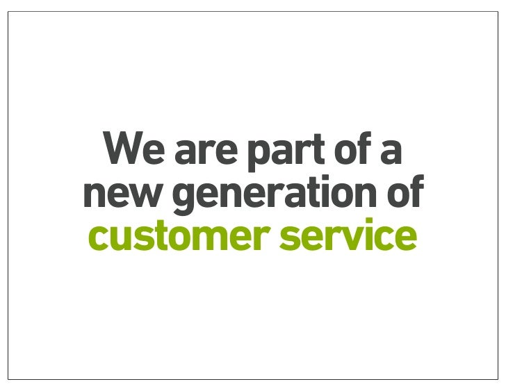We are part of anew generation ofcustomer service