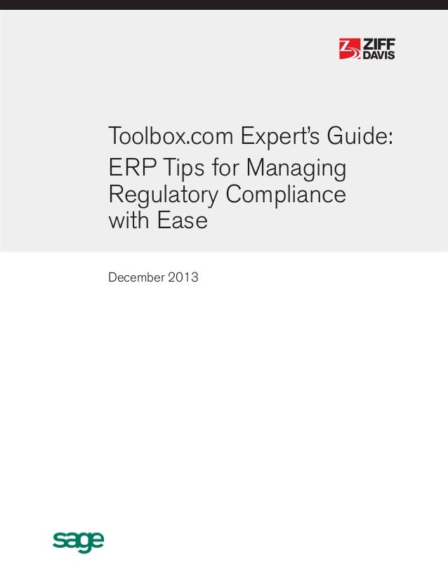 ®  ®  Toolbox.com Expert's Guide: ERP Tips for Managing Regulatory Compliance with Ease December 2013