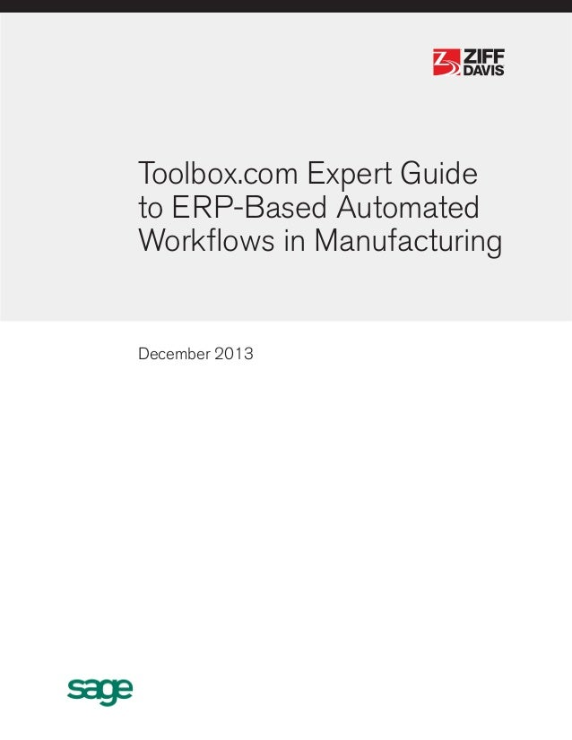®  ®  Toolbox.com Expert Guide to ERP-Based Automated Workflows in Manufacturing  December 2013