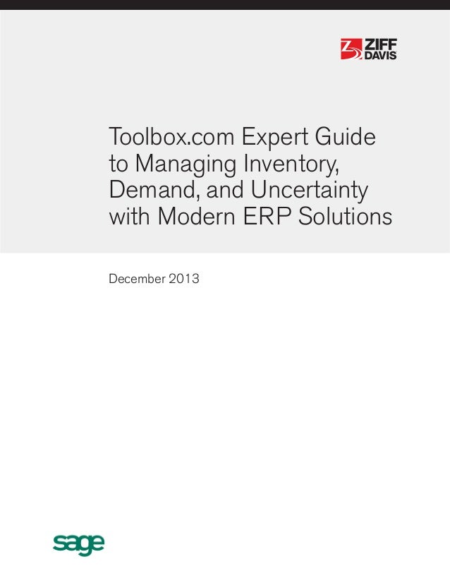 ®  ®  Toolbox.com Expert Guide to Managing Inventory, Demand, and Uncertainty with Modern ERP Solutions December 2013