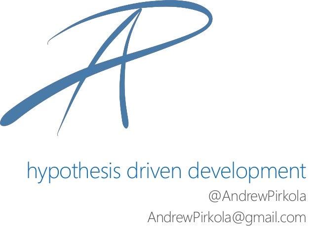 hypothesis driven development @AndrewPirkola AndrewPirkola@gmail.com