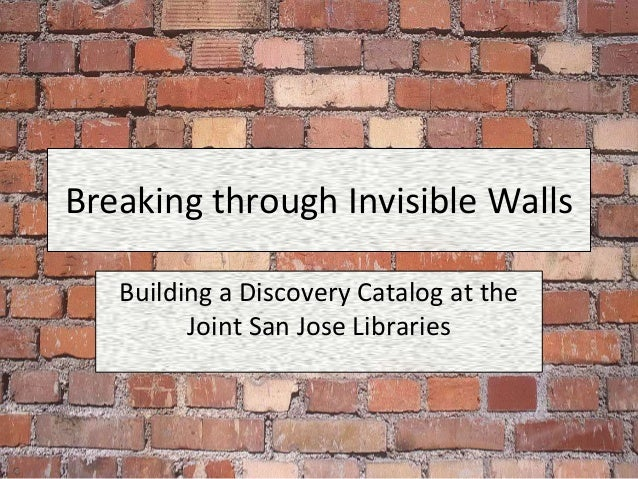Breaking through Invisible Walls Building a Discovery Catalog at the Joint San Jose Libraries