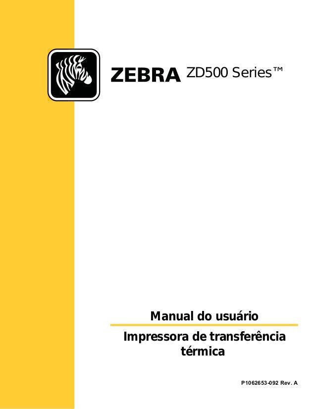 Manual do usuário Impressora de transferência térmica ZD500 Series™ P1062653-092 Rev. A