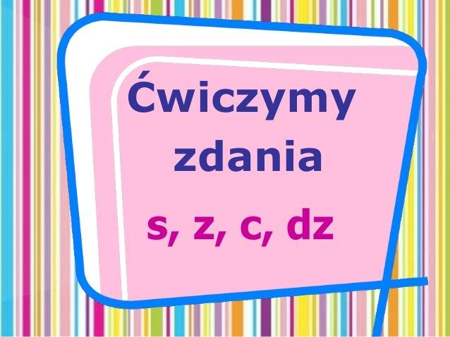 Ćwiczymy zdania s, z, c, dz