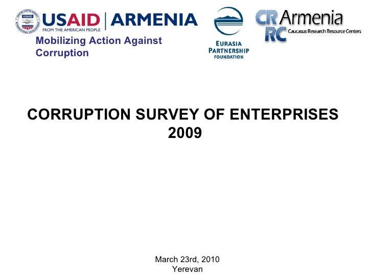March 23rd, 2010 Yerevan CORRUPTION SURVEY OF ENTERPRISES  2009 Mobilizing Action Against Corruption