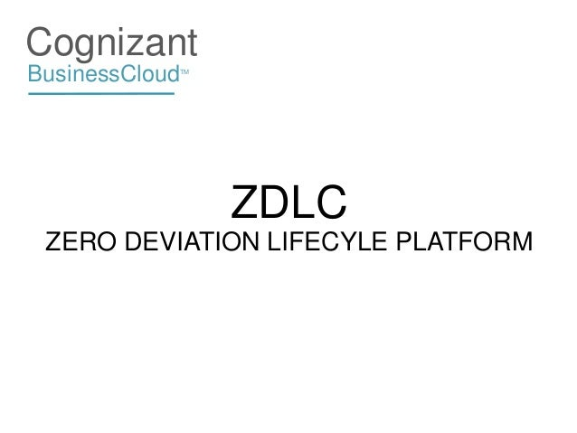 CognizantBusinessCloud            TM                 ZDLC ZERO DEVIATION LIFECYLE PLATFORM