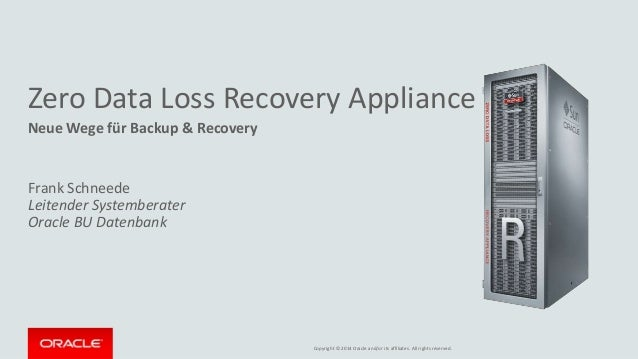 Copyright © 2014 Oracle and/or its affiliates. All rights reserved. Zero Data Loss Recovery Appliance Neue Wege für Backup...