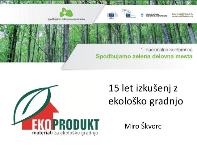 15 let izkušenj z ekološko gradnjo Miro Škvorc