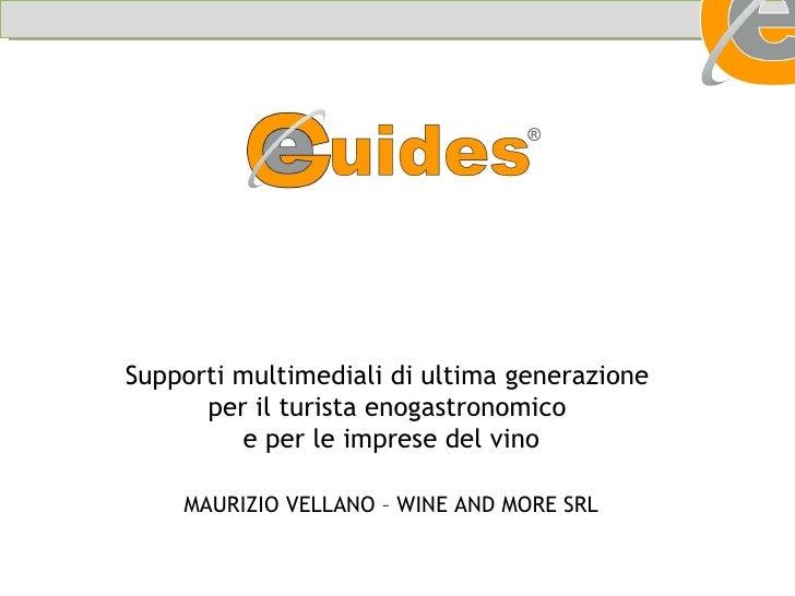 Supporti multimediali di ultima generazione  per il turista enogastronomico  e per le imprese del vino MAURIZIO VELLANO – ...