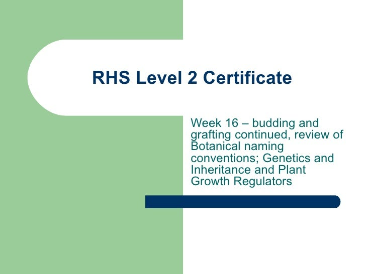 RHS Level 2 Certificate Week 16 – budding and grafting continued, review of Botanical naming conventions; Genetics and Inh...