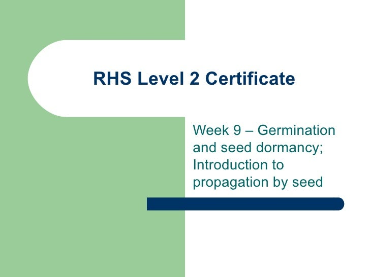RHS Level 2 Certificate Week 9 – Germination and seed dormancy; Introduction to propagation by seed